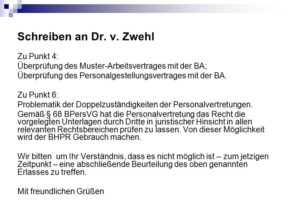 Schreiben an Dr. v. Zwehl Zu Punkt 4: Überprüfung des Muster-Arbeitsvertrages mit der BA; Überprüfung des Personalgestellungsvertrages mit der BA. Zu