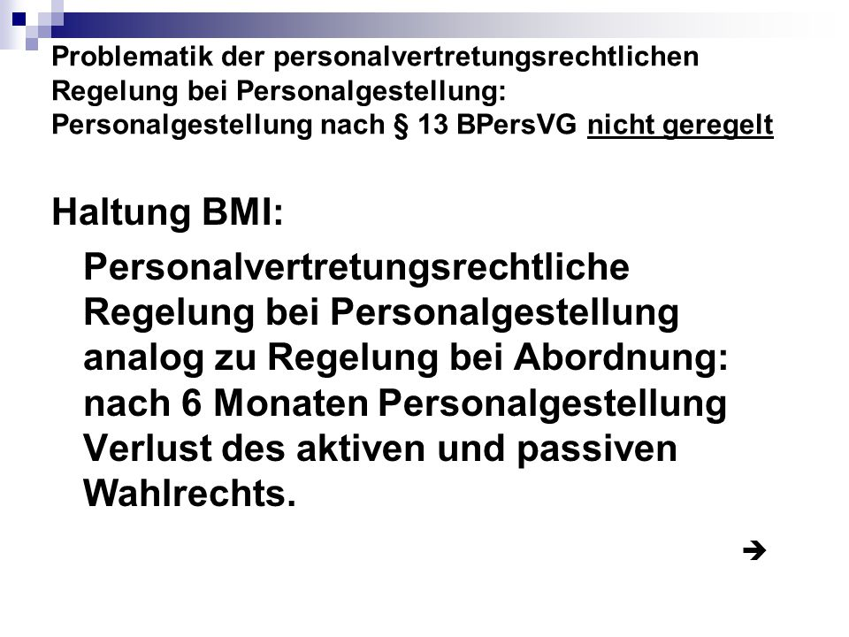Problematik der personalvertretungsrechtlichen Regelung bei Personalgestellung: Personalgestellung nach § 13 BPersVG nicht geregelt Haltung BMI: Perso