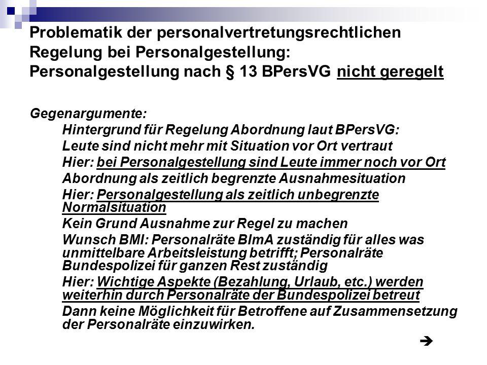 Problematik der personalvertretungsrechtlichen Regelung bei Personalgestellung: Personalgestellung nach § 13 BPersVG nicht geregelt Gegenargumente: Hi