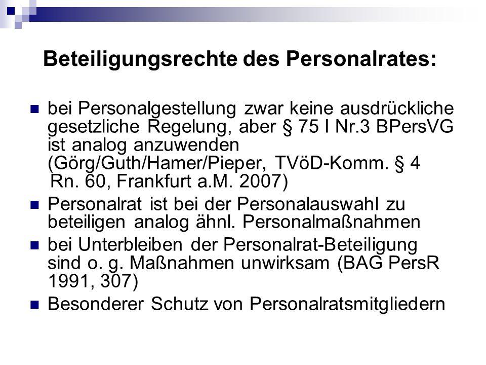 bei Personalgestellung zwar keine ausdrückliche gesetzliche Regelung, aber § 75 I Nr.3 BPersVG ist analog anzuwenden (Görg/Guth/Hamer/Pieper, TVöD-Kom