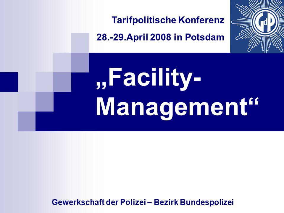 """""""Facility- Management"""" Tarifpolitische Konferenz 28.-29.April 2008 in Potsdam Gewerkschaft der Polizei – Bezirk Bundespolizei"""
