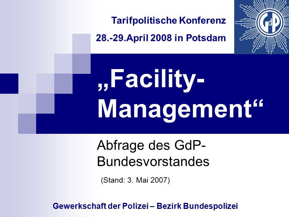 """""""Facility- Management"""" Abfrage des GdP- Bundesvorstandes (Stand: 3. Mai 2007) Tarifpolitische Konferenz 28.-29.April 2008 in Potsdam Gewerkschaft der"""