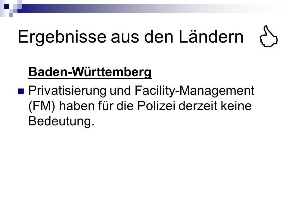 Ergebnisse aus den Ländern Baden-Württemberg Privatisierung und Facility-Management (FM) haben für die Polizei derzeit keine Bedeutung.