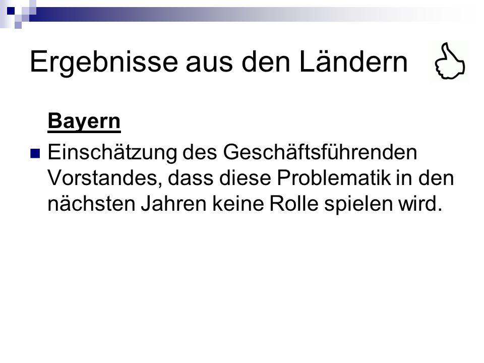 Ergebnisse aus den Ländern Bayern Einschätzung des Geschäftsführenden Vorstandes, dass diese Problematik in den nächsten Jahren keine Rolle spielen wi
