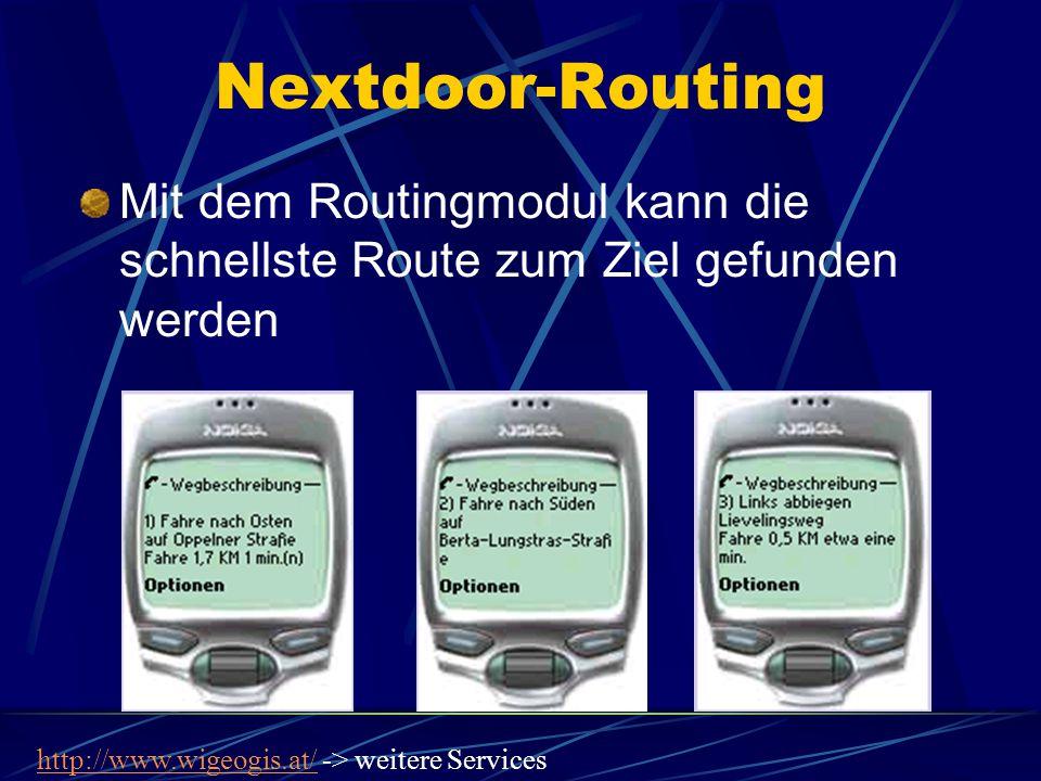 Nextdoor-Routing Mit dem Routingmodul kann die schnellste Route zum Ziel gefunden werden http://www.wigeogis.at/http://www.wigeogis.at/ -> weitere Ser