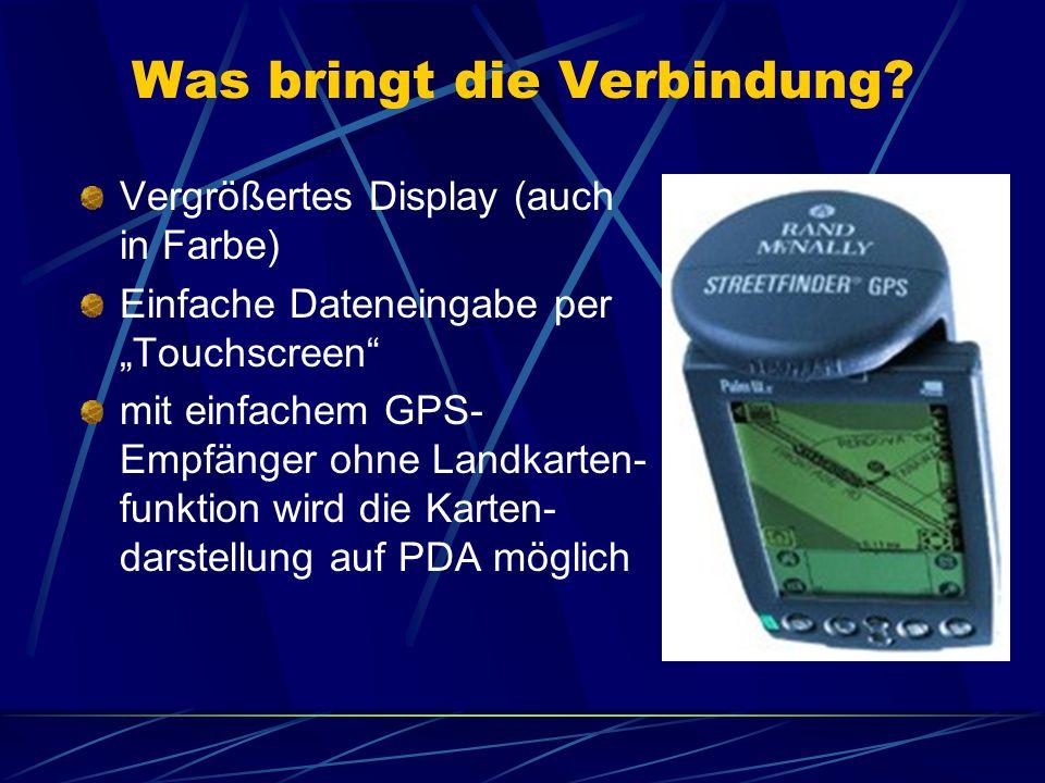 """Was bringt die Verbindung? Vergrößertes Display (auch in Farbe) Einfache Dateneingabe per """"Touchscreen"""" mit einfachem GPS- Empfänger ohne Landkarten-"""