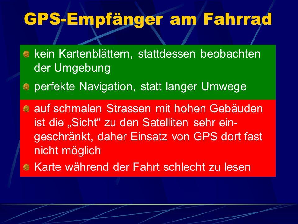 """GPS-Empfänger am Fahrrad kein Kartenblättern, stattdessen beobachten der Umgebung perfekte Navigation, statt langer Umwege auf schmalen Strassen mit hohen Gebäuden ist die """"Sicht zu den Satelliten sehr ein- geschränkt, daher Einsatz von GPS dort fast nicht möglich Karte während der Fahrt schlecht zu lesen"""