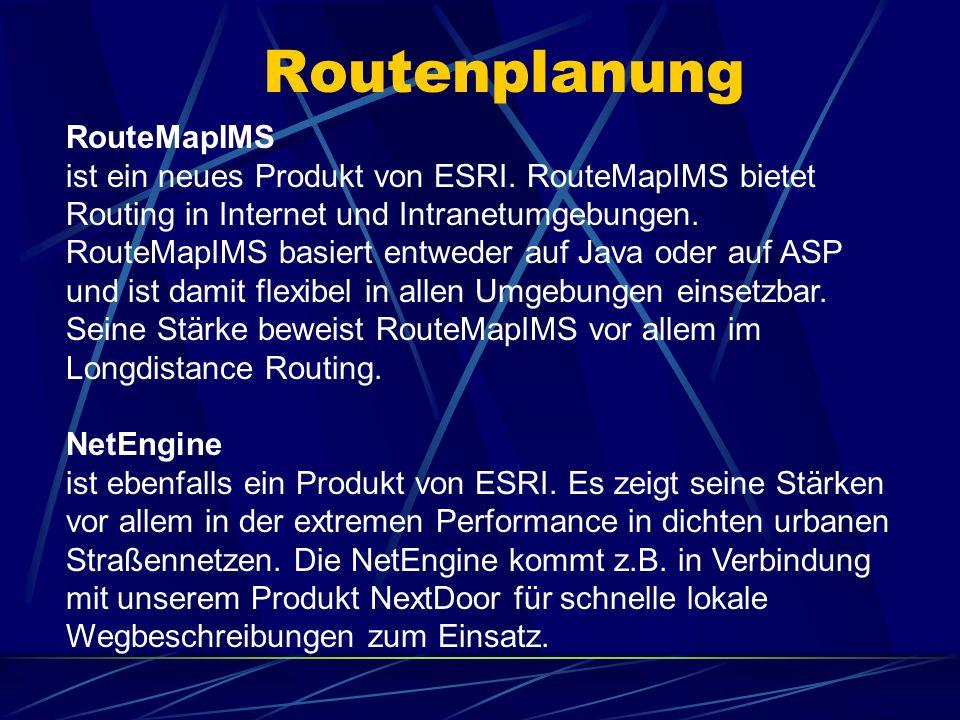 Routenplanung RouteMapIMS ist ein neues Produkt von ESRI. RouteMapIMS bietet Routing in Internet und Intranetumgebungen. RouteMapIMS basiert entweder
