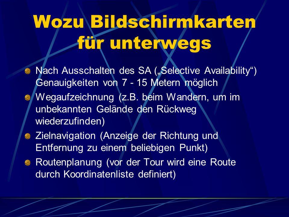 """Wozu Bildschirmkarten für unterwegs Nach Ausschalten des SA (""""Selective Availability ) Genauigkeiten von 7 - 15 Metern möglich Wegaufzeichnung (z.B."""