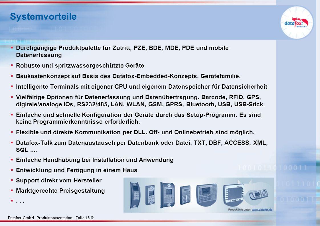 Datafox GmbH Produktpräsentation Folie 18 ® Systemvorteile  Durchgängige Produktpalette für Zutritt, PZE, BDE, MDE, PDE und mobile Datenerfassung  R