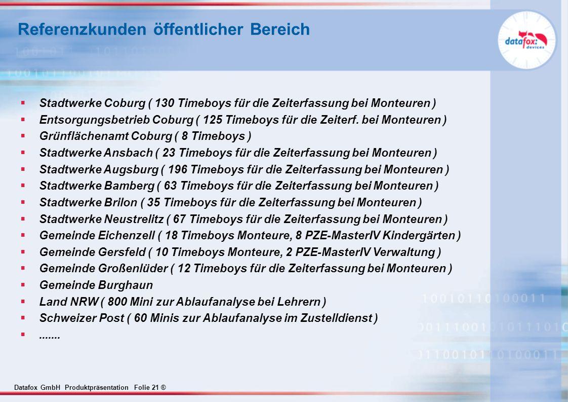 Datafox GmbH Produktpräsentation Folie 21 ® Referenzkunden öffentlicher Bereich  Stadtwerke Coburg ( 130 Timeboys für die Zeiterfassung bei Monteuren )  Entsorgungsbetrieb Coburg ( 125 Timeboys für die Zeiterf.