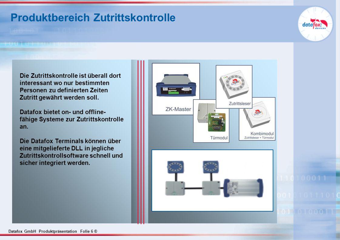 Datafox GmbH Produktpräsentation Folie 6 ® Produktbereich Zutrittskontrolle Die Zutrittskontrolle ist überall dort interessant wo nur bestimmten Personen zu definierten Zeiten Zutritt gewährt werden soll.
