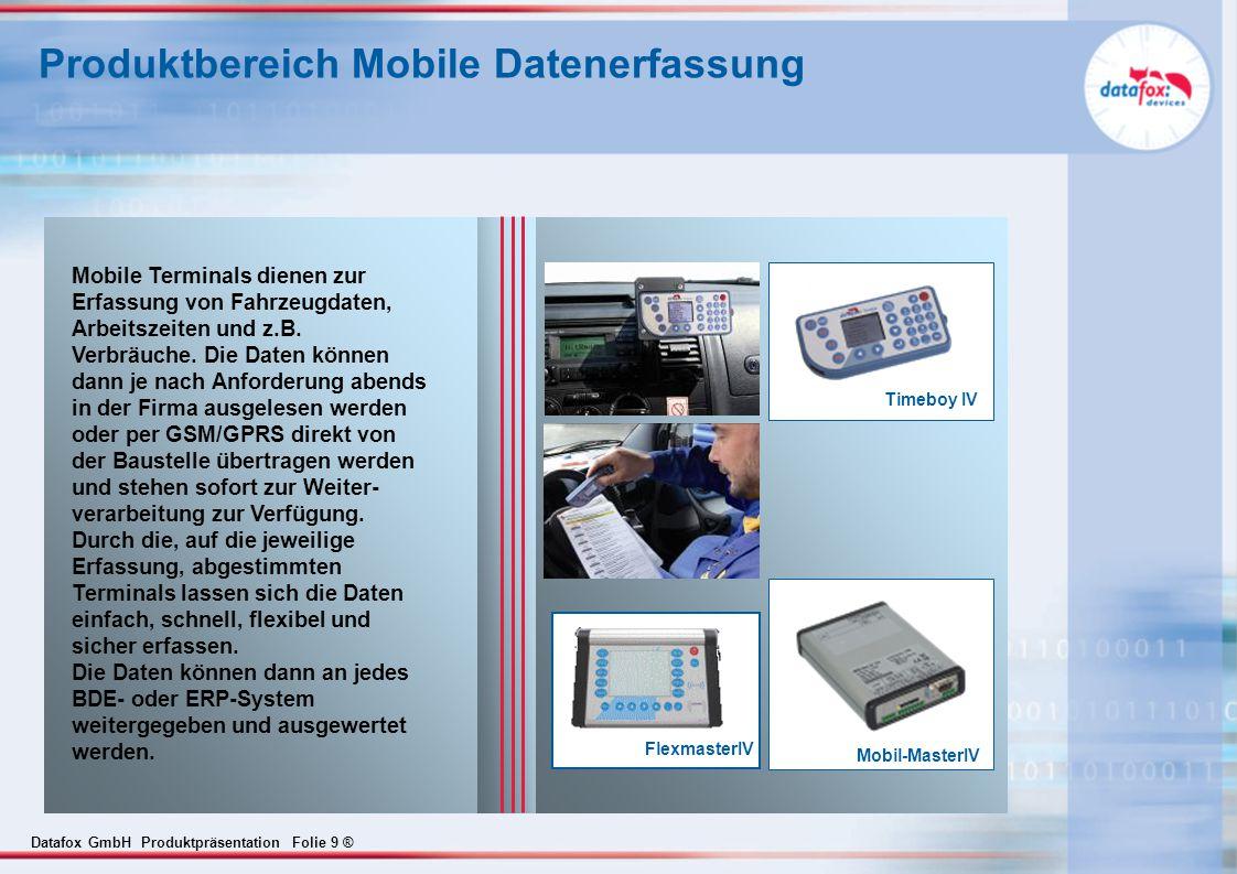 Datafox GmbH Produktpräsentation Folie 9 ® Produktbereich Mobile Datenerfassung Mobil-MasterIV Mobile Terminals dienen zur Erfassung von Fahrzeugdaten