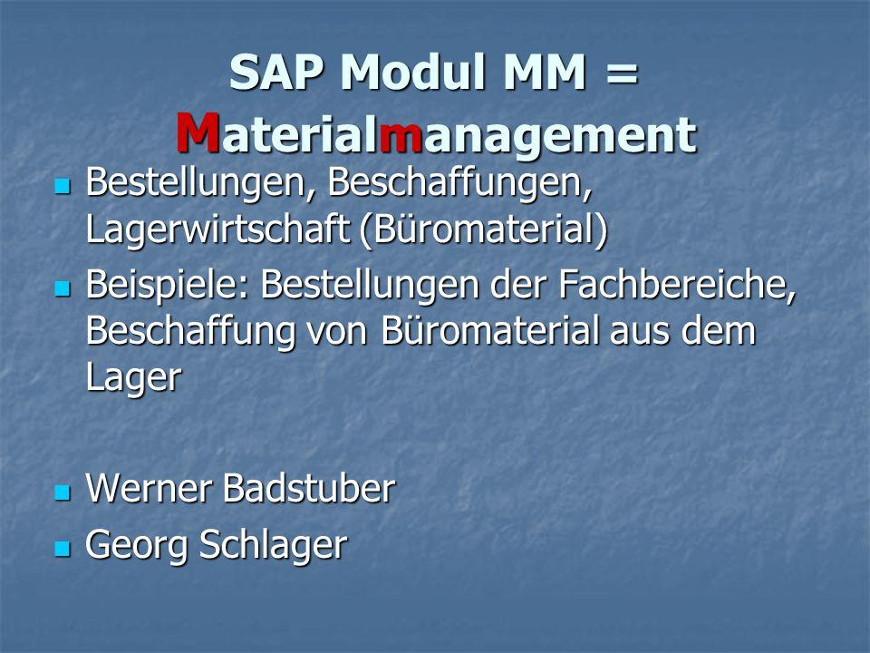 SAP Modul MM = M aterialmanagement Bestellungen, Beschaffungen, Lagerwirtschaft (Büromaterial) Bestellungen, Beschaffungen, Lagerwirtschaft (Büromater