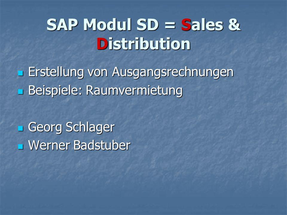 SAP Modul SD = Sales & Distribution Erstellung von Ausgangsrechnungen Erstellung von Ausgangsrechnungen Beispiele: Raumvermietung Beispiele: Raumvermi