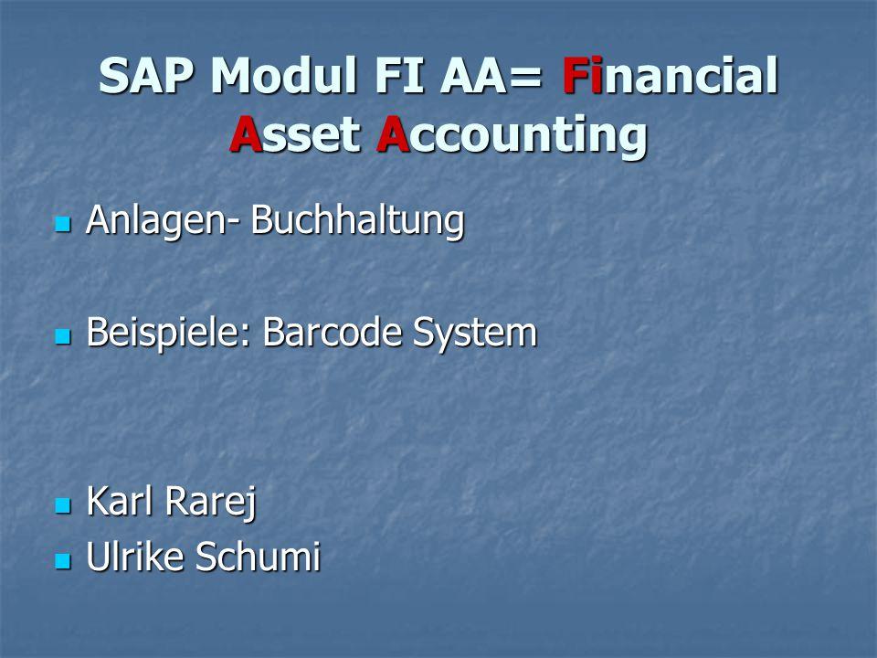 SAP Modul FI AA= Financial Asset Accounting Anlagen- Buchhaltung Anlagen- Buchhaltung Beispiele: Barcode System Beispiele: Barcode System Karl Rarej K