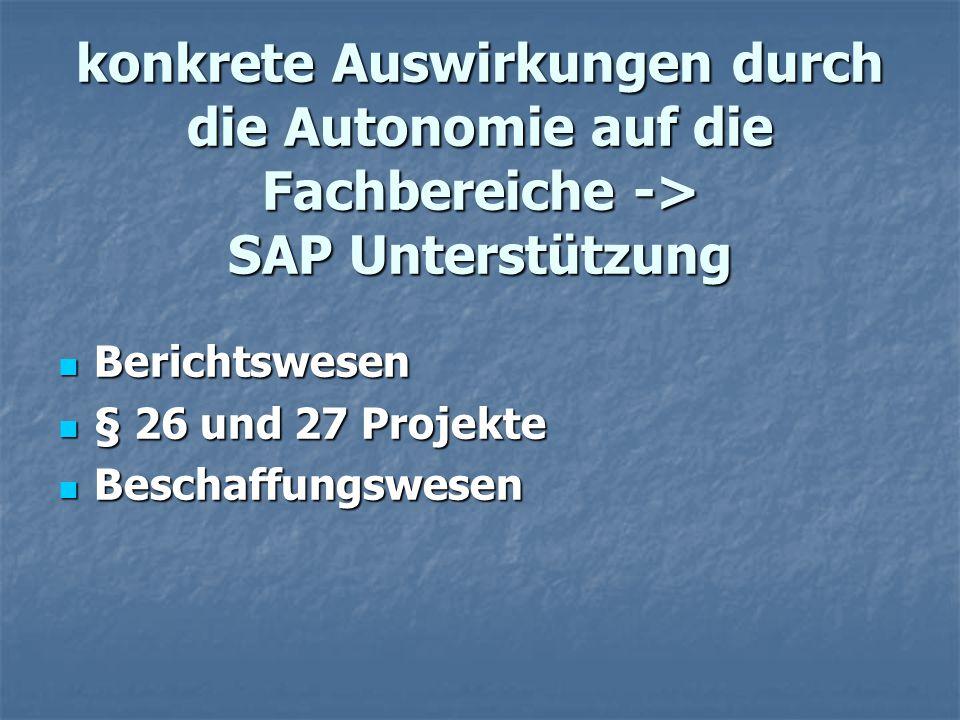 konkrete Auswirkungen durch die Autonomie auf die Fachbereiche -> SAP Unterstützung Berichtswesen Berichtswesen § 26 und 27 Projekte § 26 und 27 Proje