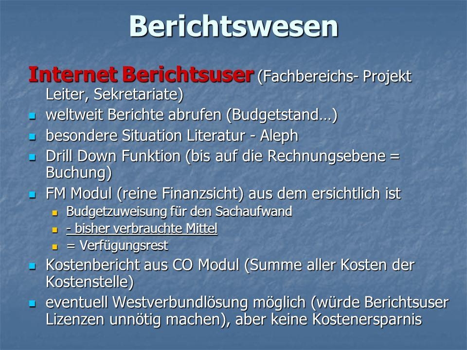 Berichtswesen Internet Berichtsuser (Fachbereichs- Projekt Leiter, Sekretariate) weltweit Berichte abrufen (Budgetstand…) weltweit Berichte abrufen (B