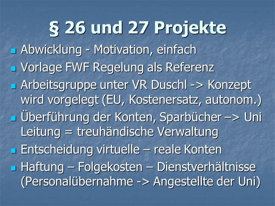 § 26 und 27 Projekte Abwicklung - Motivation, einfach Abwicklung - Motivation, einfach Vorlage FWF Regelung als Referenz Vorlage FWF Regelung als Refe