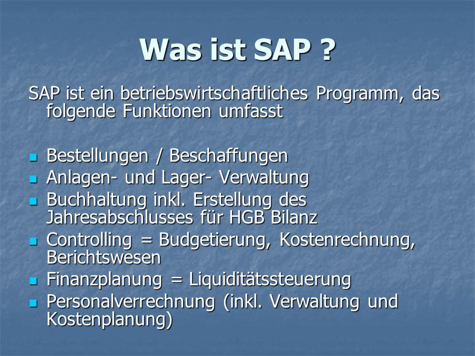 Was ist SAP ? SAP ist ein betriebswirtschaftliches Programm, das folgende Funktionen umfasst Bestellungen / Beschaffungen Bestellungen / Beschaffungen