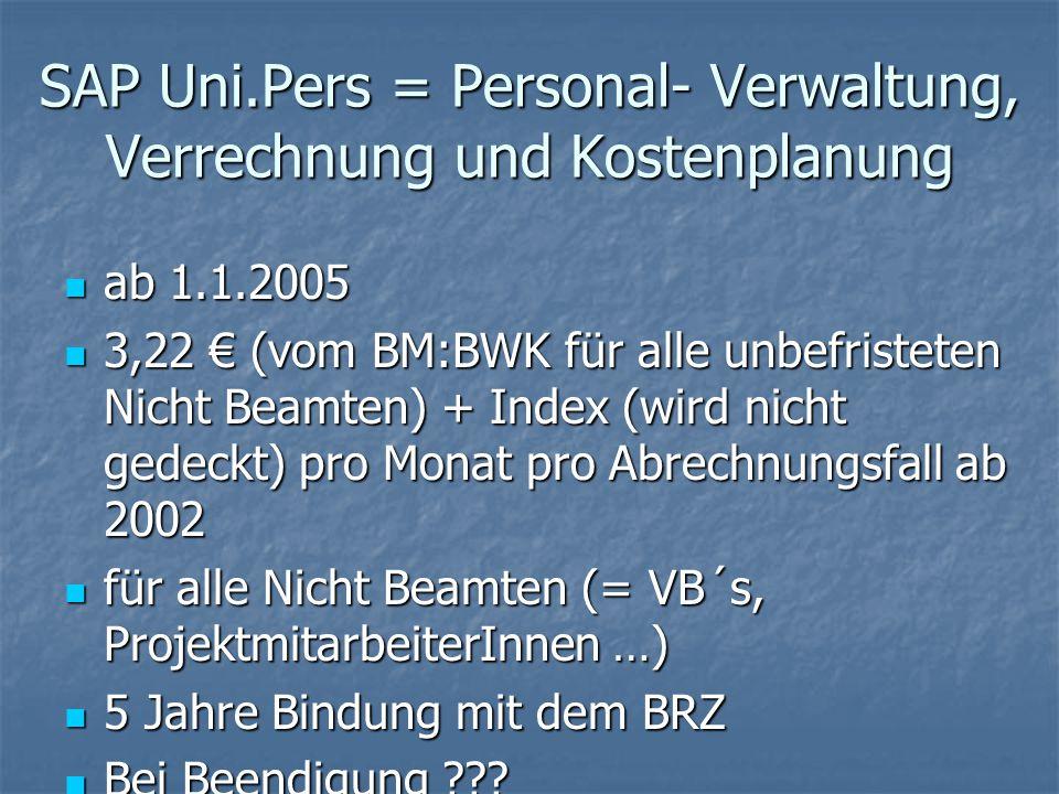 SAP Uni.Pers = Personal- Verwaltung, Verrechnung und Kostenplanung ab 1.1.2005 ab 1.1.2005 3,22 € (vom BM:BWK für alle unbefristeten Nicht Beamten) +