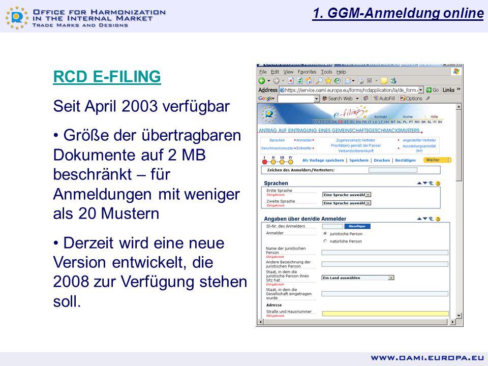 1. GGM-Anmeldung online RCD E-FILING Seit April 2003 verfügbar Größe der übertragbaren Dokumente auf 2 MB beschränkt – für Anmeldungen mit weniger als