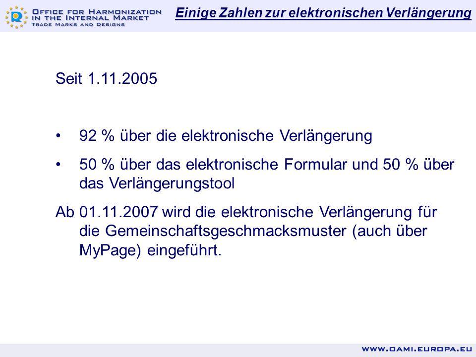 Einige Zahlen zur elektronischen Verlängerung Seit 1.11.2005 92 % über die elektronische Verlängerung 50 % über das elektronische Formular und 50 % über das Verlängerungstool Ab 01.11.2007 wird die elektronische Verlängerung für die Gemeinschaftsgeschmacksmuster (auch über MyPage) eingeführt.