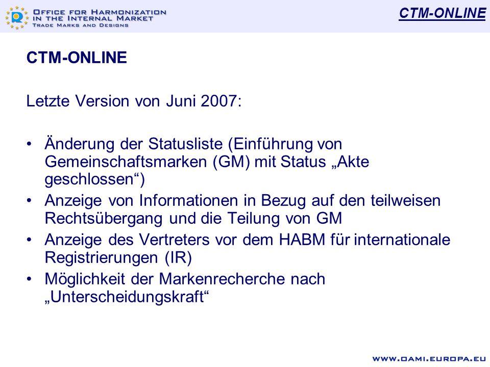 """7 CTM-ONLINE Letzte Version von Juni 2007: Änderung der Statusliste (Einführung von Gemeinschaftsmarken (GM) mit Status """"Akte geschlossen ) Anzeige von Informationen in Bezug auf den teilweisen Rechtsübergang und die Teilung von GM Anzeige des Vertreters vor dem HABM für internationale Registrierungen (IR) Möglichkeit der Markenrecherche nach """"Unterscheidungskraft"""