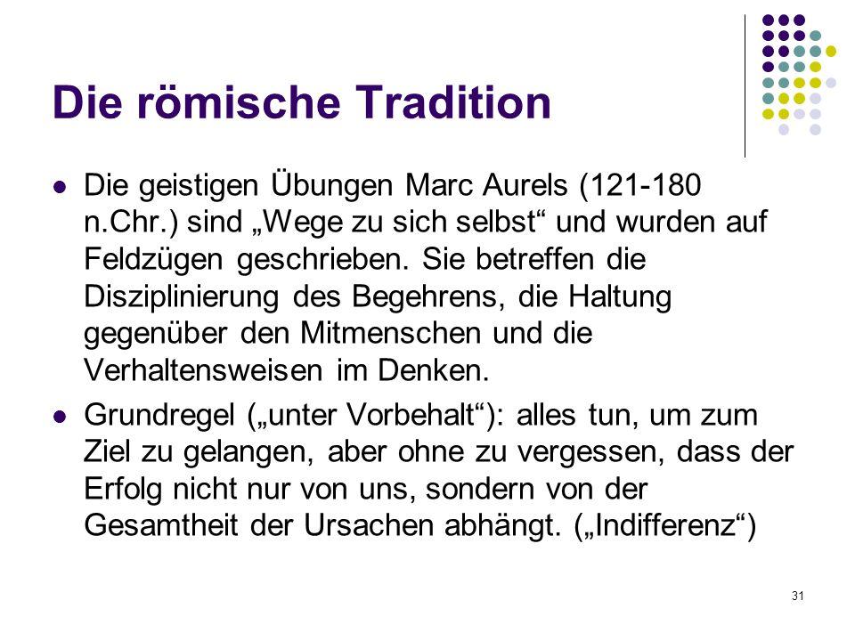 """31 Die römische Tradition Die geistigen Übungen Marc Aurels (121-180 n.Chr.) sind """"Wege zu sich selbst und wurden auf Feldzügen geschrieben."""