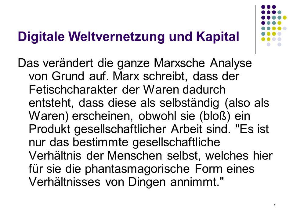 7 Digitale Weltvernetzung und Kapital Das verändert die ganze Marxsche Analyse von Grund auf.