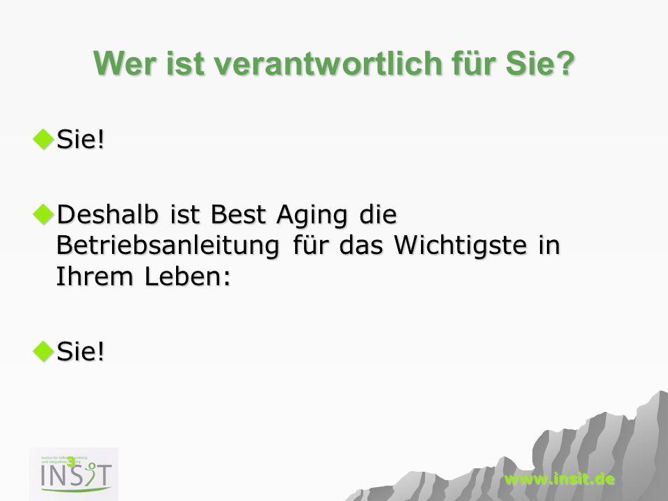 3 www.insit.de Wer ist verantwortlich für Sie?  Sie!  Deshalb ist Best Aging die Betriebsanleitung für das Wichtigste in Ihrem Leben:  Sie!