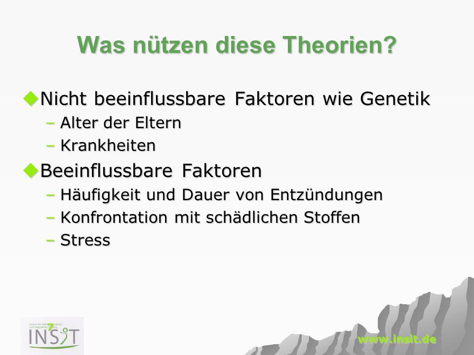 7 www.insit.de Was nützen diese Theorien?  Nicht beeinflussbare Faktoren wie Genetik –Alter der Eltern –Krankheiten  Beeinflussbare Faktoren –Häufig