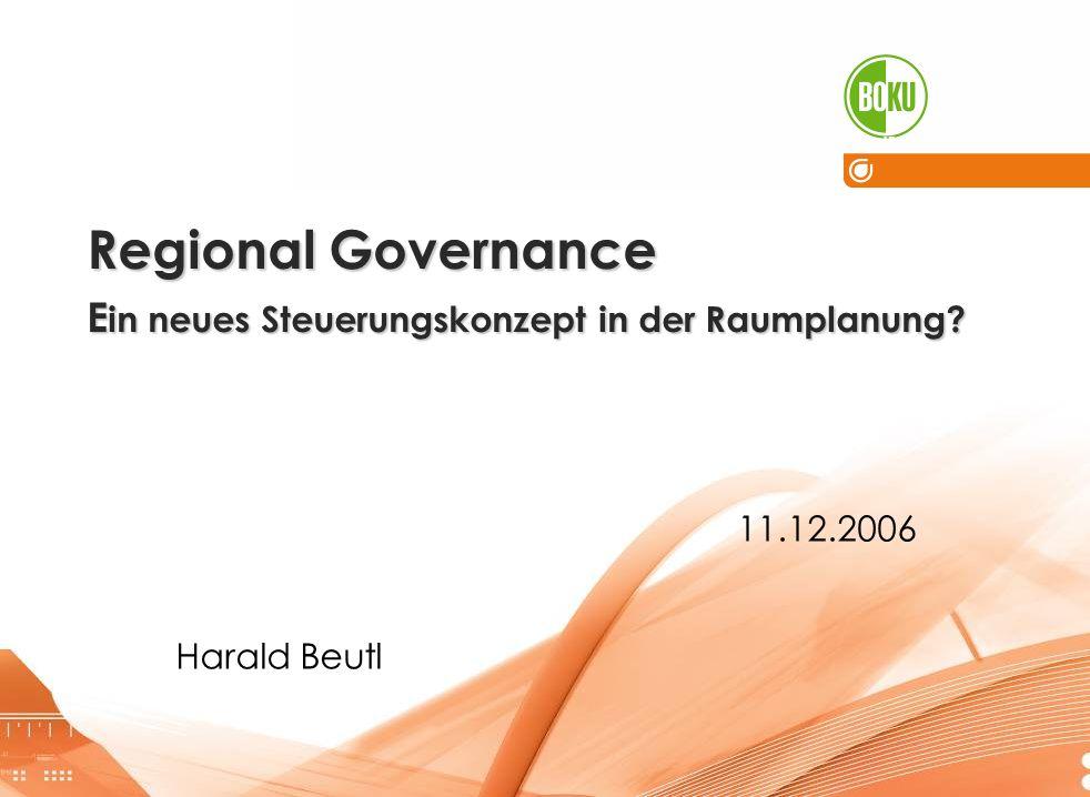 Institut für Raumplanung und Ländliche Neuordnung IRUB 1 Regional Governance E in neues Steuerungskonzept in der Raumplanung? 11.12.2006 Harald Beutl
