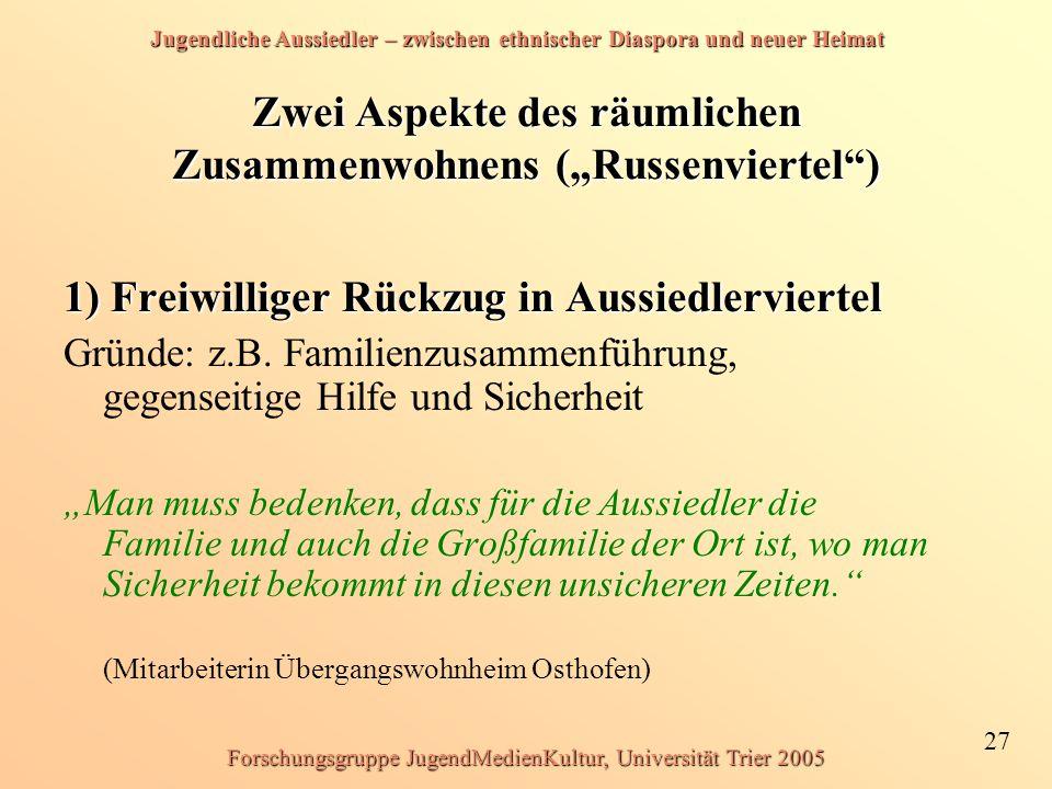 Jugendliche Aussiedler – zwischen ethnischer Diaspora und neuer Heimat 27 Forschungsgruppe JugendMedienKultur, Universität Trier 2005 Zwei Aspekte des