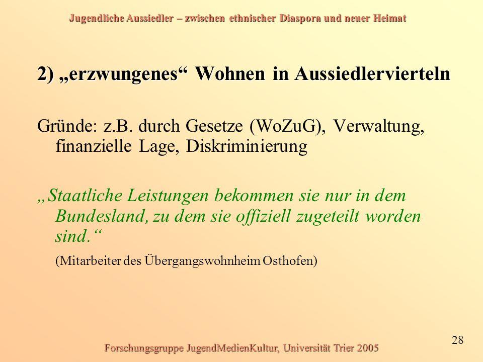 """Jugendliche Aussiedler – zwischen ethnischer Diaspora und neuer Heimat 28 Forschungsgruppe JugendMedienKultur, Universität Trier 2005 2) """"erzwungenes"""""""