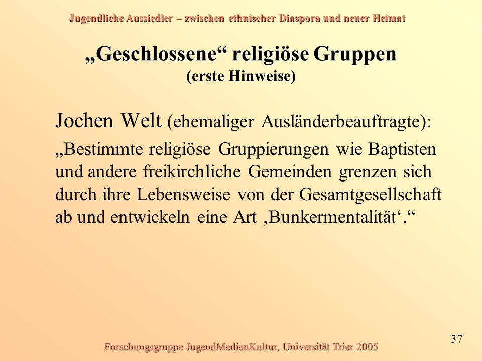 """Jugendliche Aussiedler – zwischen ethnischer Diaspora und neuer Heimat 37 Forschungsgruppe JugendMedienKultur, Universität Trier 2005 """"Geschlossene"""" r"""