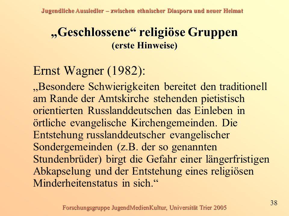 """Jugendliche Aussiedler – zwischen ethnischer Diaspora und neuer Heimat 38 Forschungsgruppe JugendMedienKultur, Universität Trier 2005 """"Geschlossene"""" r"""