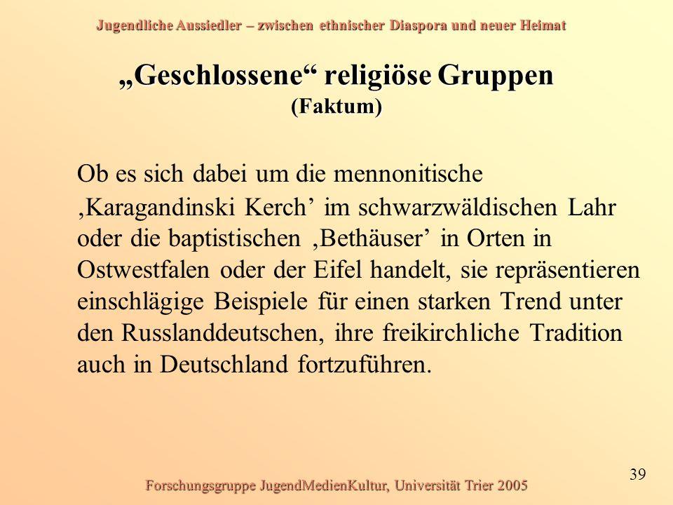 """Jugendliche Aussiedler – zwischen ethnischer Diaspora und neuer Heimat 39 Forschungsgruppe JugendMedienKultur, Universität Trier 2005 """"Geschlossene"""" r"""