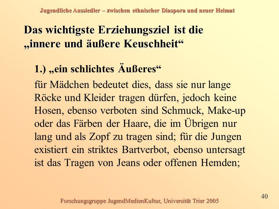 Jugendliche Aussiedler – zwischen ethnischer Diaspora und neuer Heimat 40 Forschungsgruppe JugendMedienKultur, Universität Trier 2005 Das wichtigste E