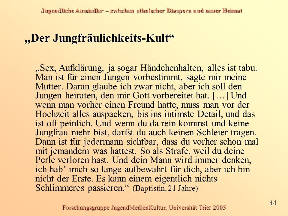 """Jugendliche Aussiedler – zwischen ethnischer Diaspora und neuer Heimat 44 Forschungsgruppe JugendMedienKultur, Universität Trier 2005 """"Der Jungfräulic"""