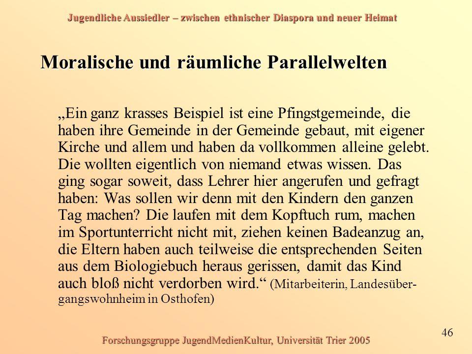 Jugendliche Aussiedler – zwischen ethnischer Diaspora und neuer Heimat 46 Forschungsgruppe JugendMedienKultur, Universität Trier 2005 Moralische und r