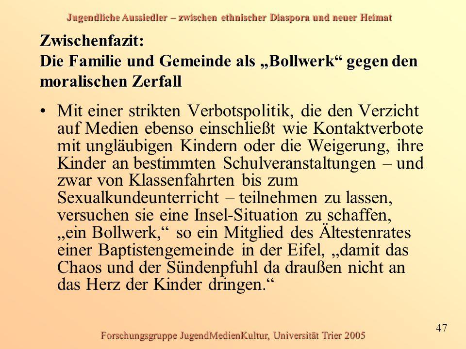 Jugendliche Aussiedler – zwischen ethnischer Diaspora und neuer Heimat 47 Forschungsgruppe JugendMedienKultur, Universität Trier 2005 Zwischenfazit: D