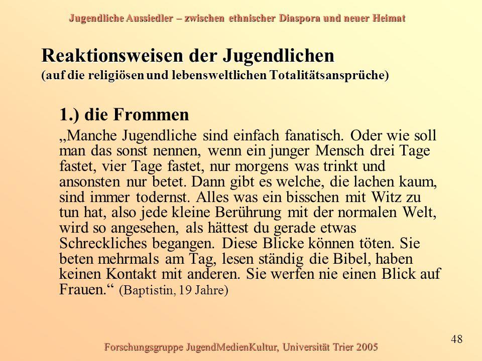 Jugendliche Aussiedler – zwischen ethnischer Diaspora und neuer Heimat 48 Forschungsgruppe JugendMedienKultur, Universität Trier 2005 Reaktionsweisen