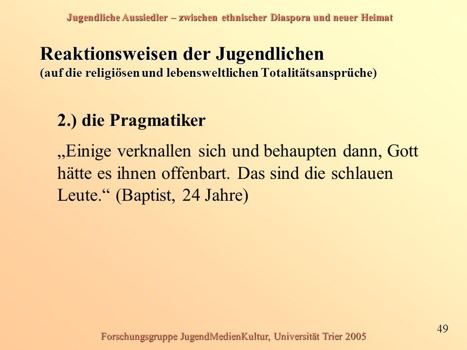 Jugendliche Aussiedler – zwischen ethnischer Diaspora und neuer Heimat 49 Forschungsgruppe JugendMedienKultur, Universität Trier 2005 Reaktionsweisen