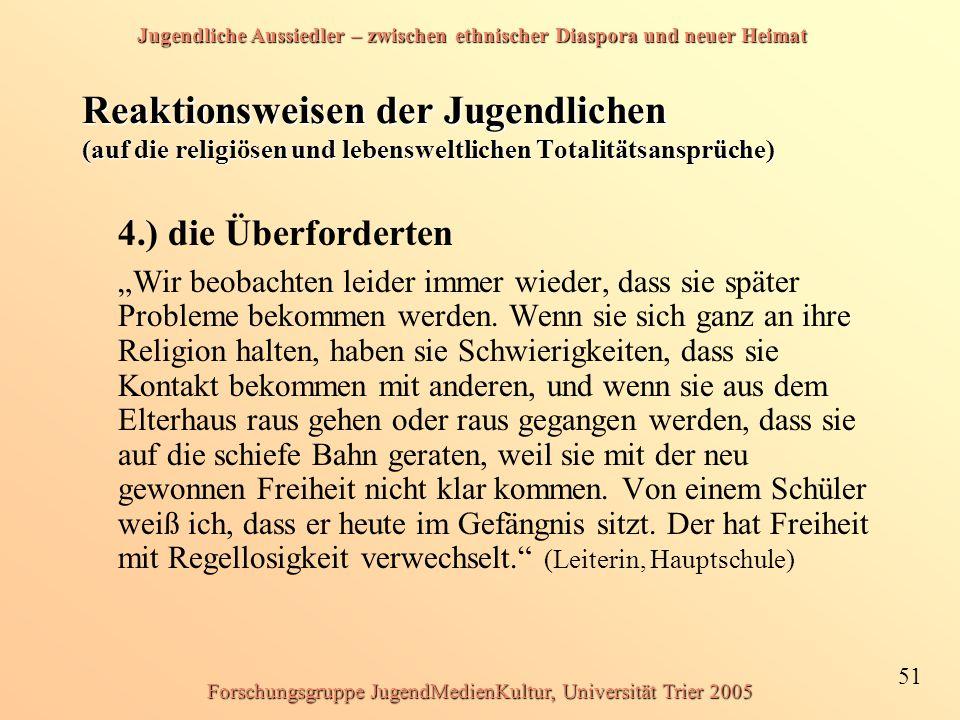 Jugendliche Aussiedler – zwischen ethnischer Diaspora und neuer Heimat 51 Forschungsgruppe JugendMedienKultur, Universität Trier 2005 Reaktionsweisen
