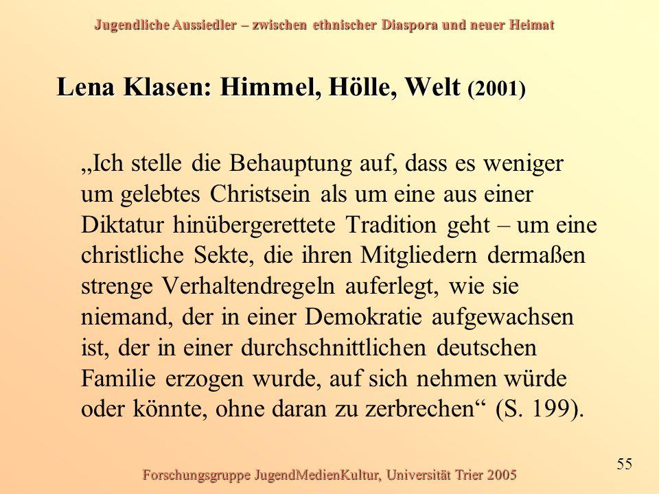 Jugendliche Aussiedler – zwischen ethnischer Diaspora und neuer Heimat 55 Forschungsgruppe JugendMedienKultur, Universität Trier 2005 Lena Klasen: Him