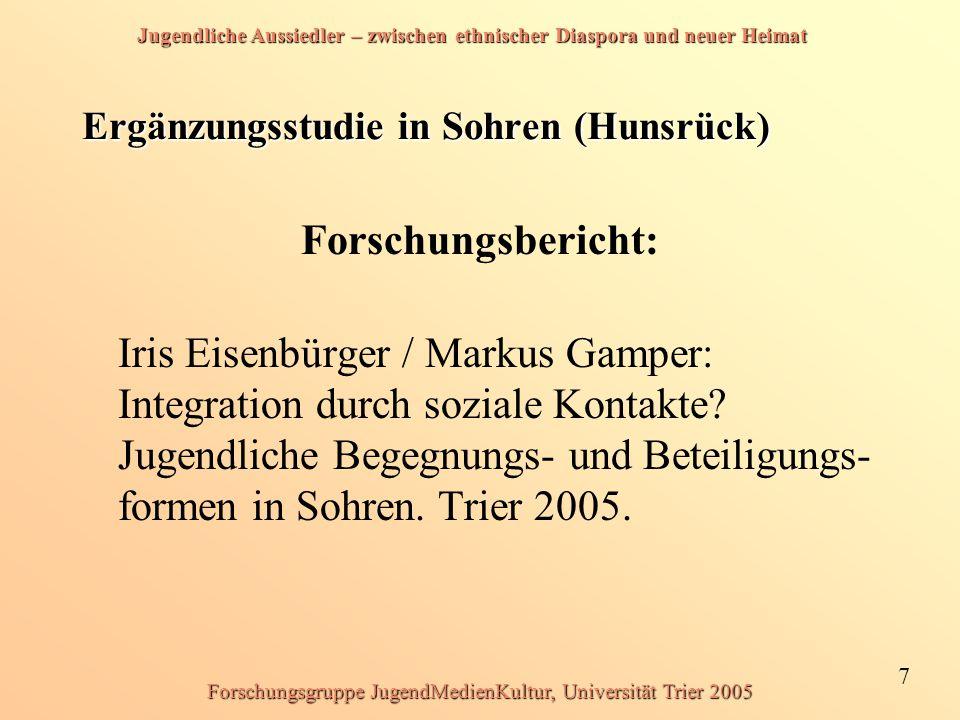 Jugendliche Aussiedler – zwischen ethnischer Diaspora und neuer Heimat 7 Forschungsgruppe JugendMedienKultur, Universität Trier 2005 Ergänzungsstudie