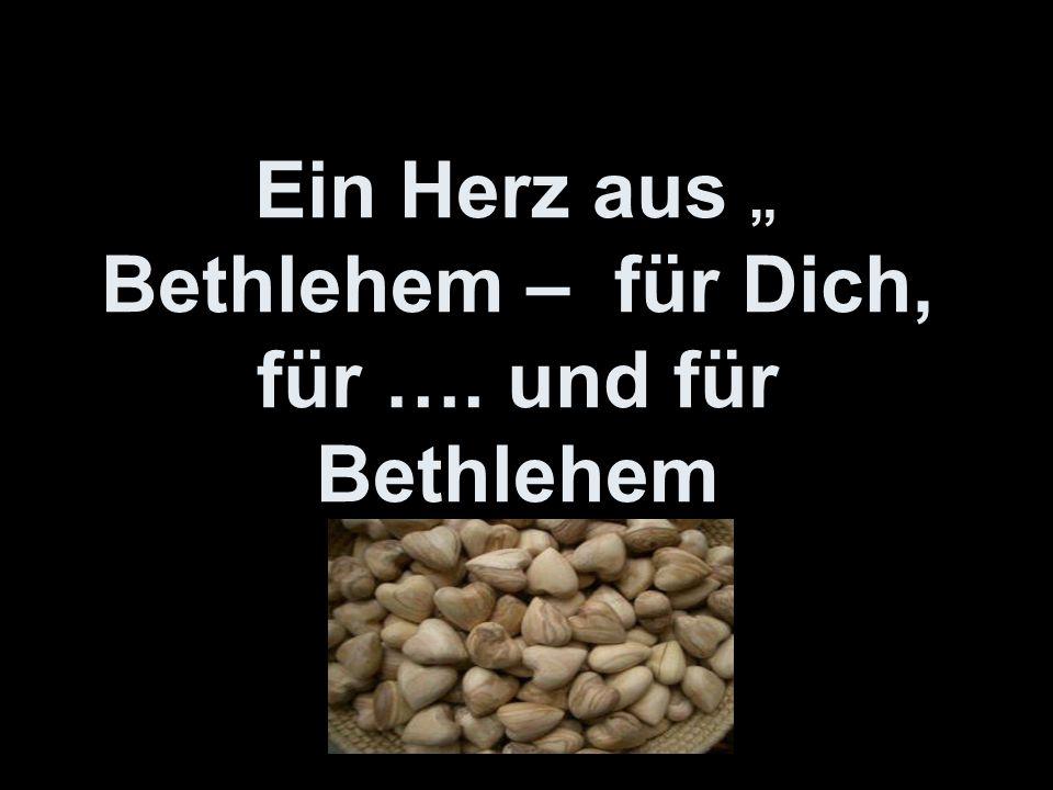 """"""" Ein Herz aus Bethlehem – für Dich, für …. und für Bethlehem"""