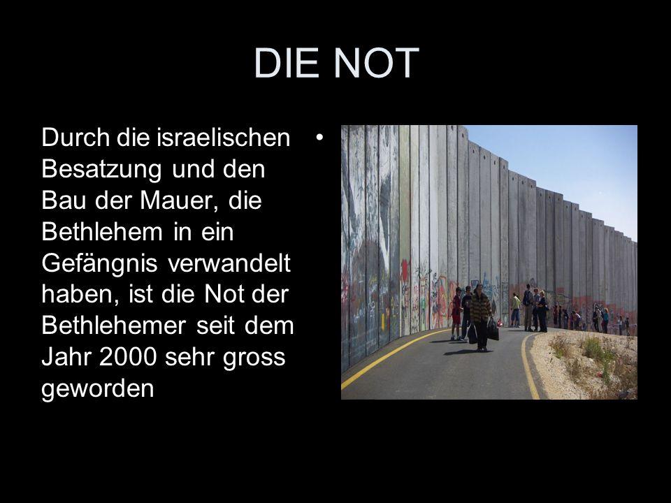 DIE NOT Durch die israelischen Besatzung und den Bau der Mauer, die Bethlehem in ein Gefängnis verwandelt haben, ist die Not der Bethlehemer seit dem