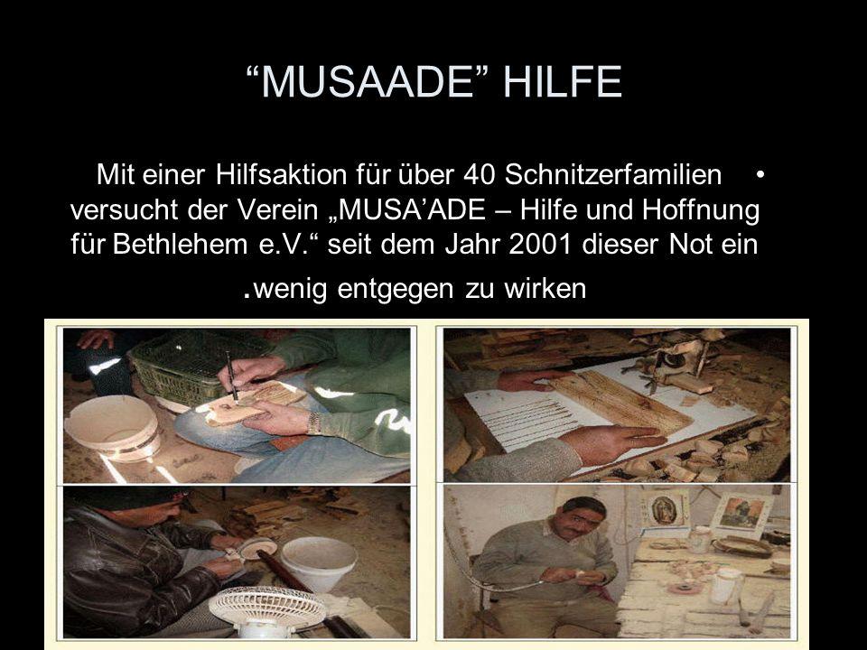 """MUSAADE"""" HILFE"""" Mit einer Hilfsaktion für über 40 Schnitzerfamilien versucht der Verein """"MUSA'ADE – Hilfe und Hoffnung für Bethlehem e.V."""" seit dem Ja"""